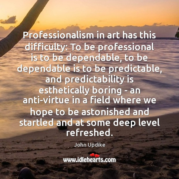 Professionalism in art has this difficulty: To be professional is to be John Updike Picture Quote