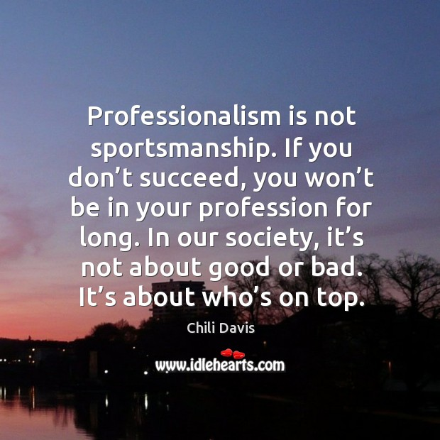 Professionalism is not sportsmanship. If you don't succeed, you won't be in your profession for long. Image