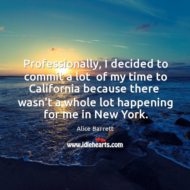 Professionally, I decided to commit a lot  of my time to California Image