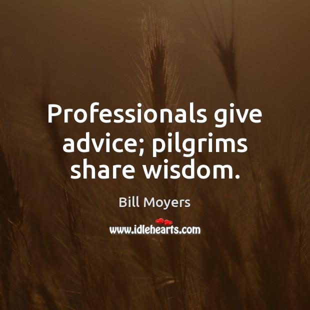 Professionals give advice; pilgrims share wisdom. Image