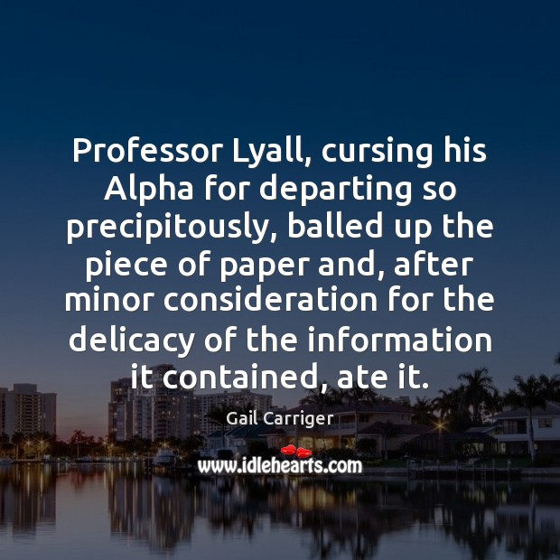 Professor Lyall, cursing his Alpha for departing so precipitously, balled up the Gail Carriger Picture Quote