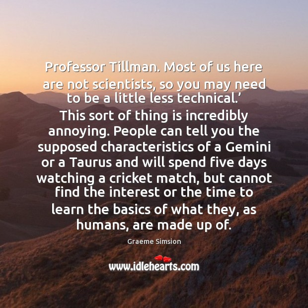 Image, Professor Tillman. Most of us here are not scientists, so you may