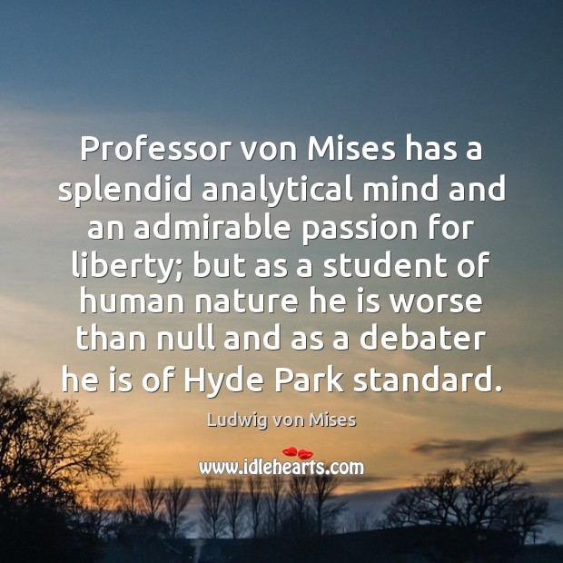 Professor von Mises has a splendid analytical mind and an admirable passion Image