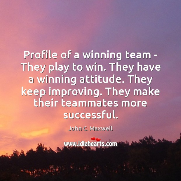 Image, Profile of a winning team – They play to win. They have