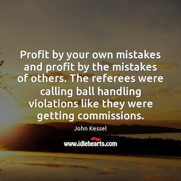 Image, Profit by your own mistakes and profit by the mistakes of others.