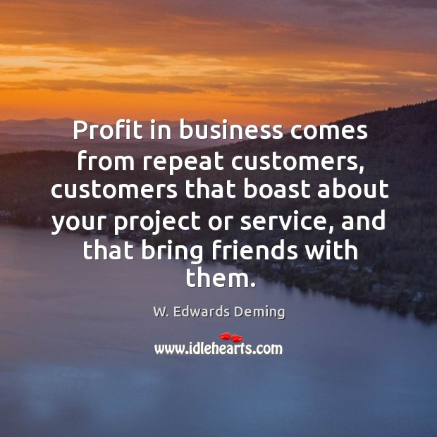 Image, Profit in business comes from repeat customers, customers that boast about your project or service