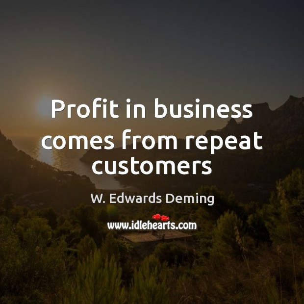 Image, Profit in business comes from repeat customers