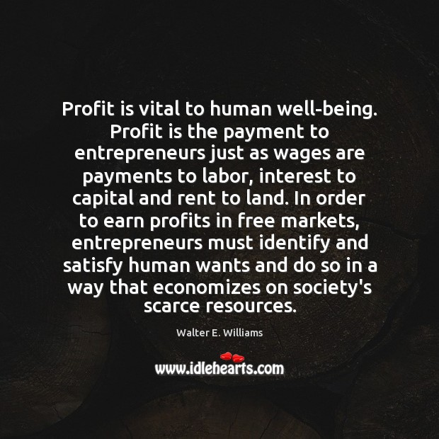 Profit is vital to human well-being. Profit is the payment to entrepreneurs Walter E. Williams Picture Quote