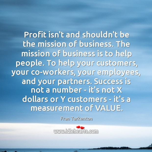 Profit isn't and shouldn't be the mission of business. The mission of Image