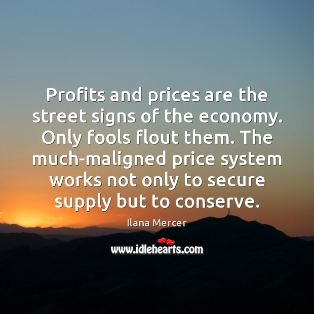 Profits and prices are the street signs of the economy. Only fools Ilana Mercer Picture Quote