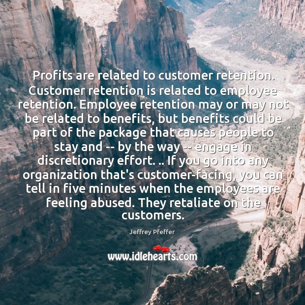 Profits are related to customer retention. Customer retention is related to employee Jeffrey Pfeffer Picture Quote