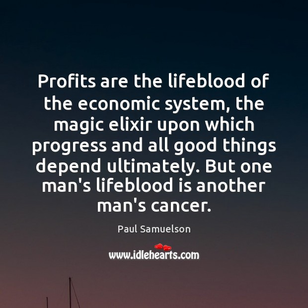 Profits are the lifeblood of the economic system, the magic elixir upon Image