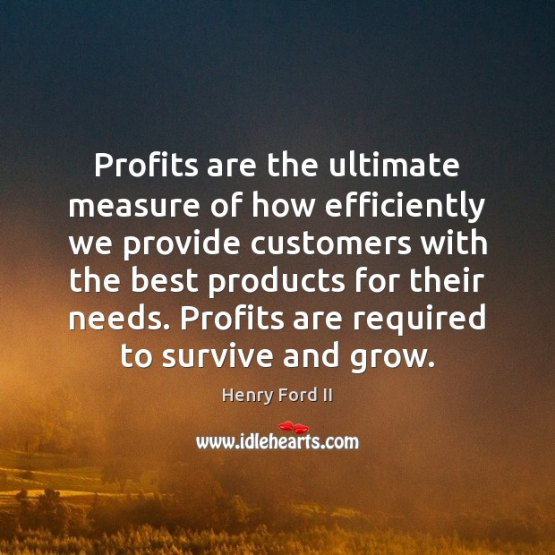 Profits are the ultimate measure of how efficiently we provide customers with Image