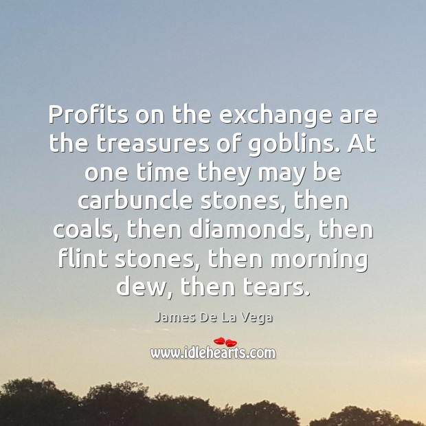 Profits on the exchange are the treasures of goblins. At one time Image