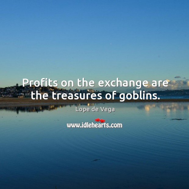 Profits on the exchange are the treasures of goblins. Image