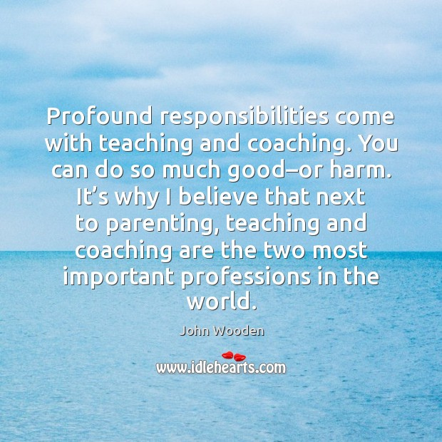 Profound responsibilities come with teaching and coaching. You can do so much Image
