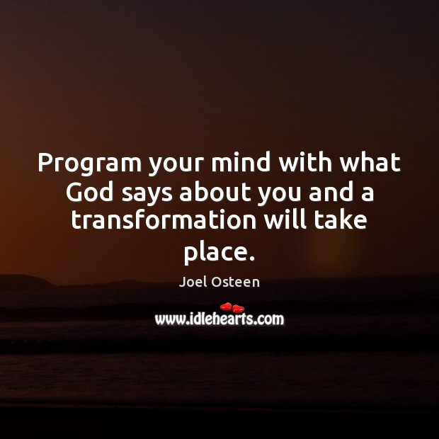 Image, Program your mind with what God says about you and a transformation will take place.