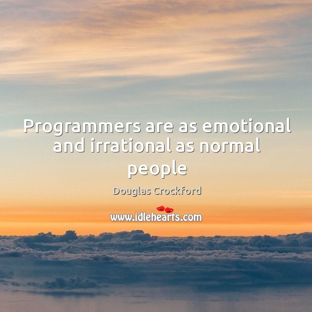 Programmers are as emotional and irrational as normal people Douglas Crockford Picture Quote