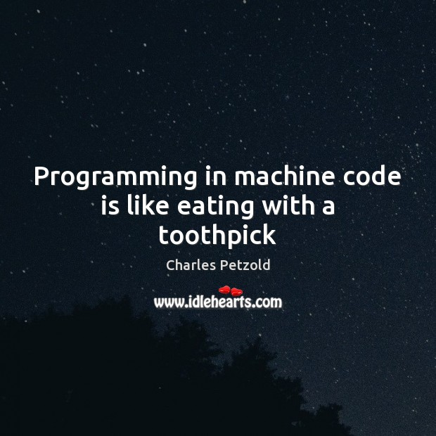 Programming in machine code is like eating with a toothpick Image