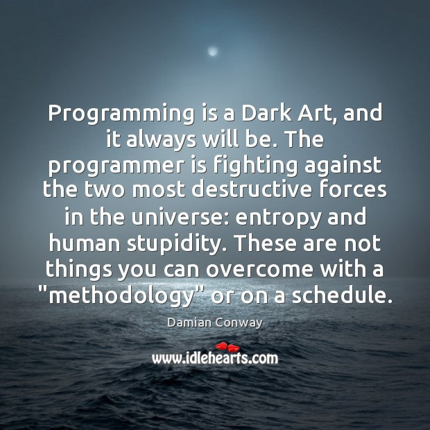 Programming is a Dark Art, and it always will be. The programmer Image