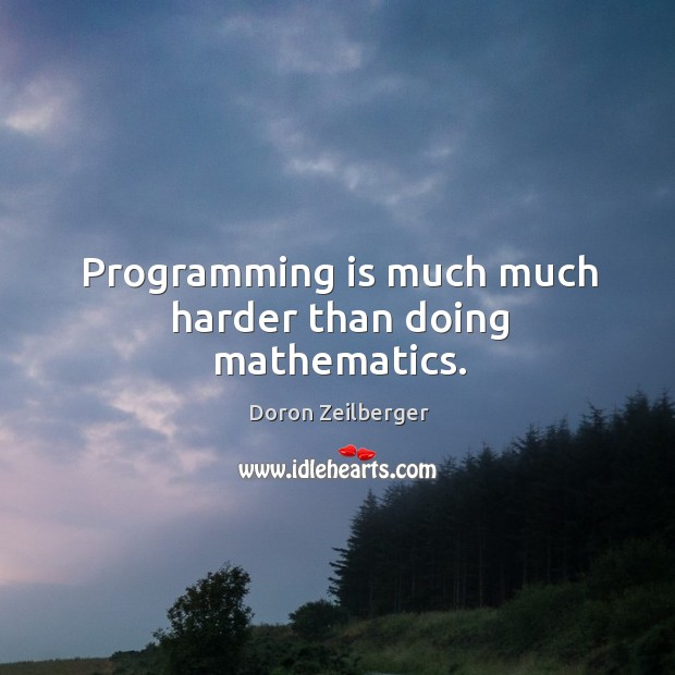 Programming is much much harder than doing mathematics. Image