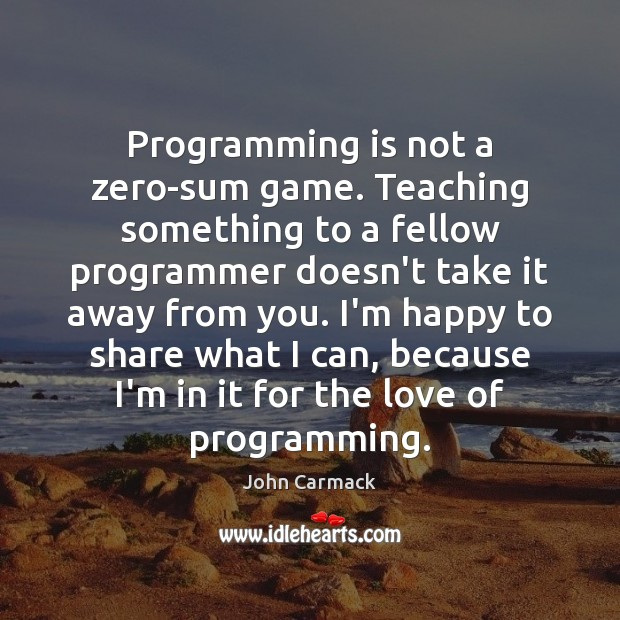 Image, Programming is not a zero-sum game. Teaching something to a fellow programmer
