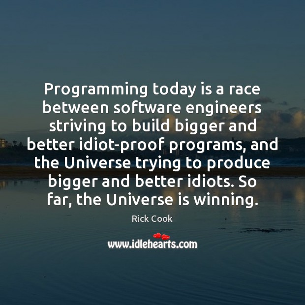 Programming today is a race between software engineers striving to build bigger Image