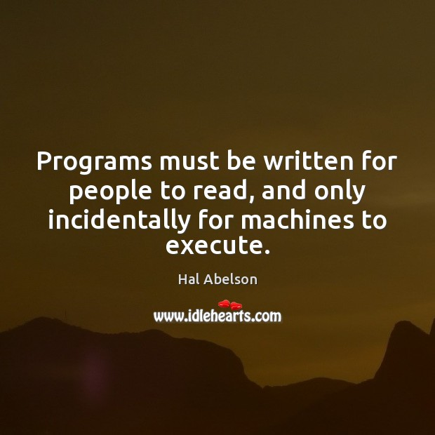 Programs must be written for people to read, and only incidentally for Execute Quotes Image