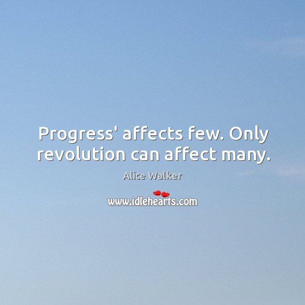Image, Progress' affects few. Only revolution can affect many.