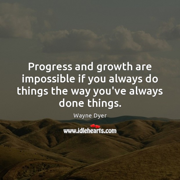Image, Progress and growth are impossible if you always do things the way