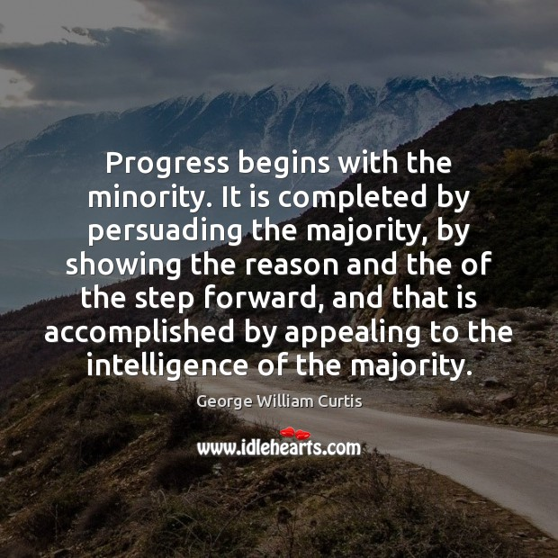 Image, Progress begins with the minority. It is completed by persuading the majority,