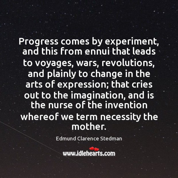 Progress comes by experiment, and this from ennui that leads to voyages, Image