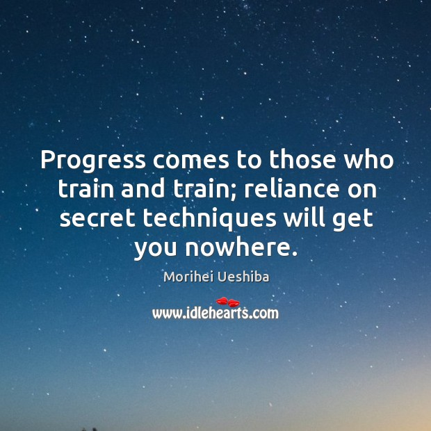 Image, Progress comes to those who train and train; reliance on secret techniques will get you nowhere.