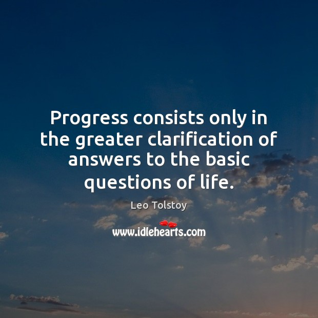 Image, Progress consists only in the greater clarification of answers to the basic