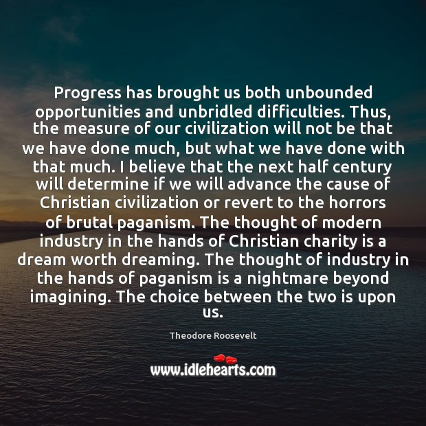 Progress has brought us both unbounded opportunities and unbridled difficulties. Thus, the Charity Quotes Image