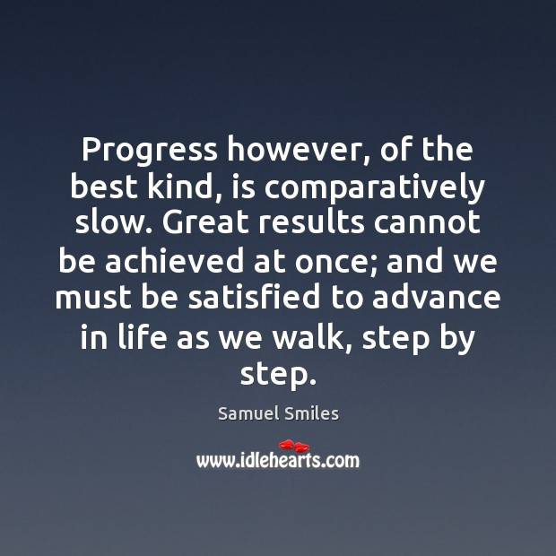Progress however, of the best kind, is comparatively slow. Great results cannot Samuel Smiles Picture Quote