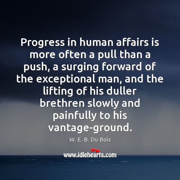 Progress in human affairs is more often a pull than a push, Image