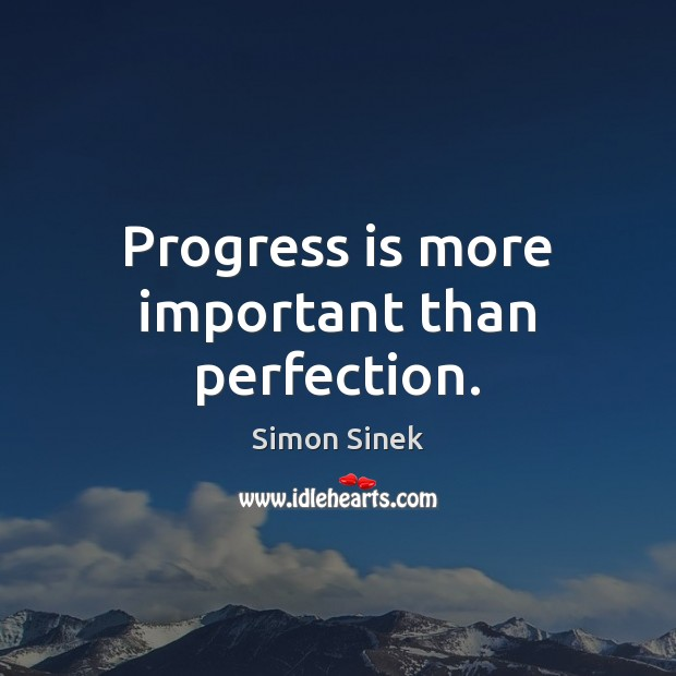 Progress is more important than perfection. Simon Sinek Picture Quote
