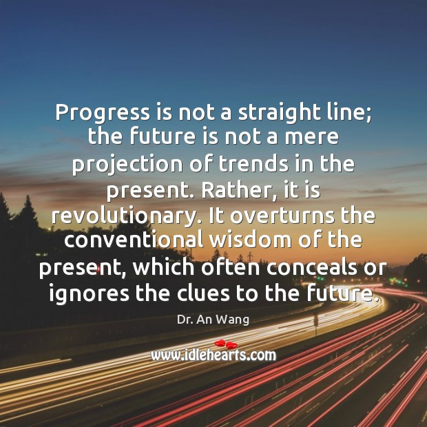 Progress is not a straight line; the future is not a mere Image