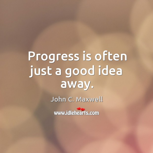 Image, Progress is often just a good idea away.