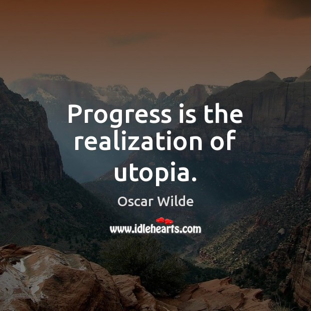 Image, Progress is the realization of utopia.