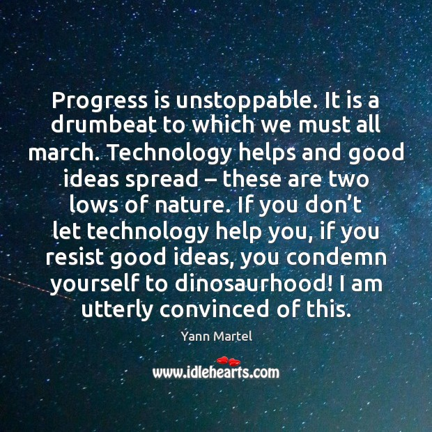 Progress is unstoppable. It is a drumbeat to which we must all Image