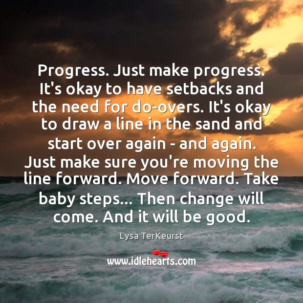 Progress. Just make progress. It's okay to have setbacks and the need Lysa TerKeurst Picture Quote