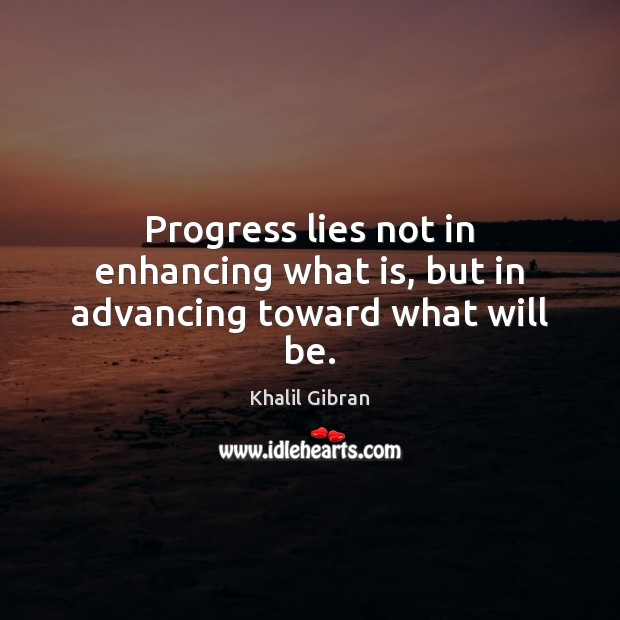 Progress lies not in enhancing what is, but in advancing toward what will be. Image
