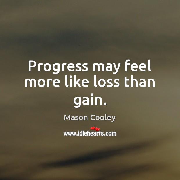 Progress may feel more like loss than gain. Image