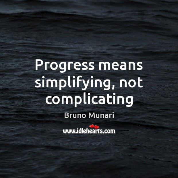 Progress means simplifying, not complicating Image