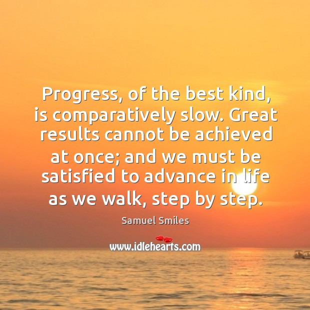 Image, Progress, of the best kind, is comparatively slow. Great results cannot be achieved at once;