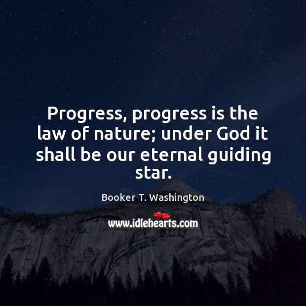 Image, Progress, progress is the law of nature; under God it shall be our eternal guiding star.