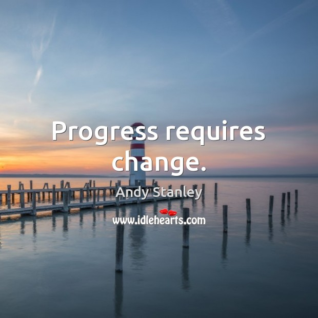 Progress requires change. Image