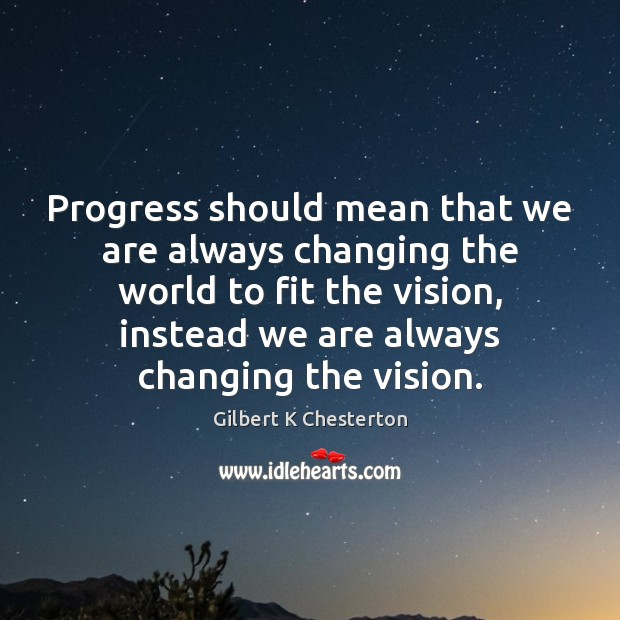 Progress should mean that we are always changing the world to fit Image